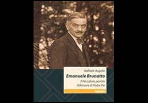 """""""Emanuele Brunatto, il peccatore pentito, difensore di Padre Pio"""""""