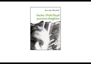 """""""Anche i Pink Floyd possono sbagliare"""" di Alessandro Martorelli"""""""